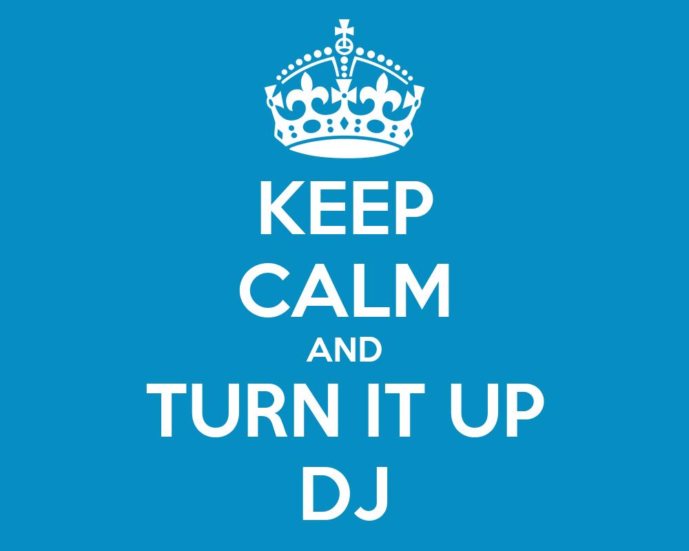 KEEP CALM AND TURN IT UP DJ Poster | LOUIS | Keep Calm-o-Matic