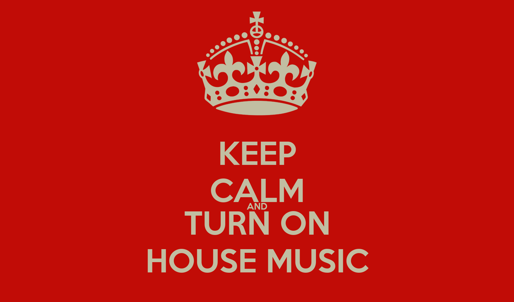 Keep calm and turn on house music keep calm and carry on for Uk house music