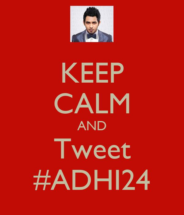 KEEP CALM AND Tweet #ADHI24