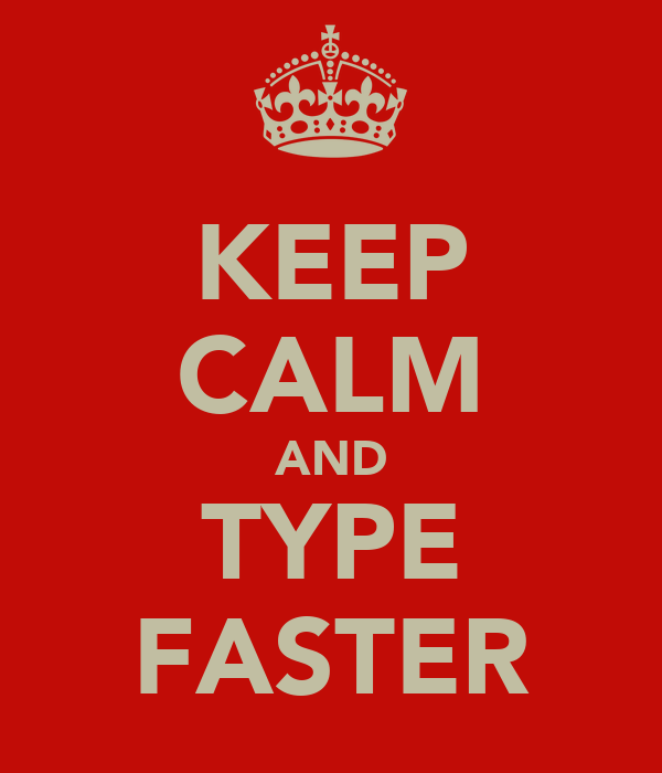 Keep Calm And Type Faster Keep Calm And Carry On Image