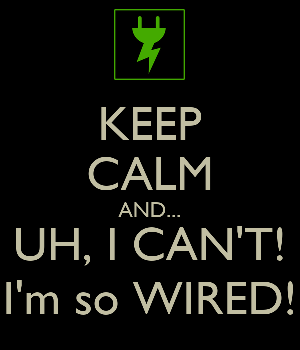 KEEP CALM AND... UH, I CAN\'T! I\'m so WIRED! Poster | Victoria | Keep ...