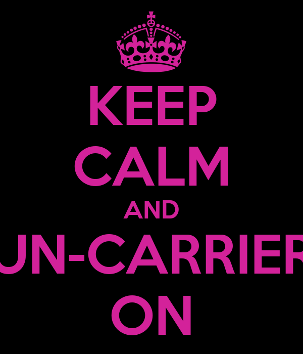 KEEP CALM AND UN-CARRIER ON Poster | Rafaela | Keep Calm-o-Matic