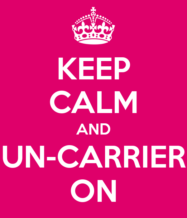 KEEP CALM AND UN-CARRIER ON Poster | jason | Keep Calm-o-Matic