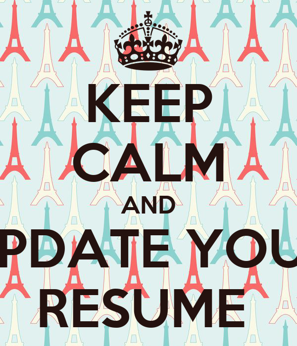 keep calm and update your resume update your resume
