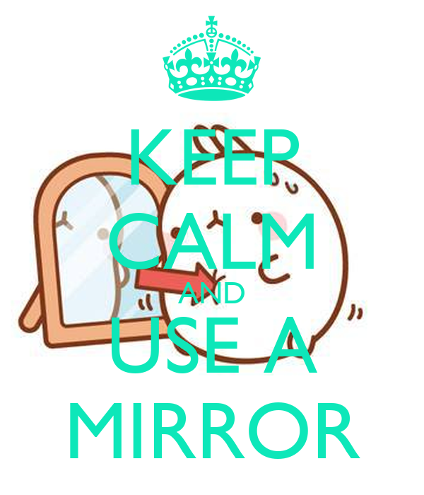 Keep calm and use a mirror keep calm and carry on image for Mirror 0 matic