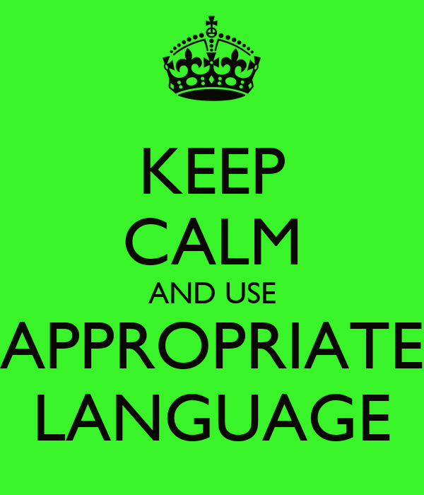 KEEP CALM AND USE APPROPRIATE LANGUAGE Poster | Dave