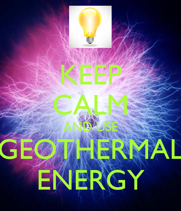 KEEP CALM AND USE GEOTHERMAL ENERGY - KEEP CALM AND CARRY ON Image ...