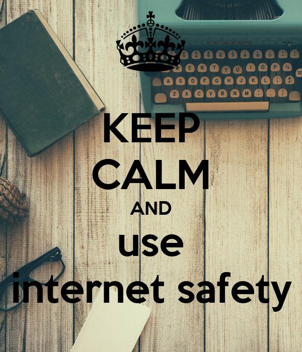 Keep Calm And Use Internet Safety Poster Baipang Keep Calm O Matic
