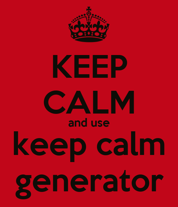 Keep Calm And Carry On The Keep Calm Generator | Auto ...