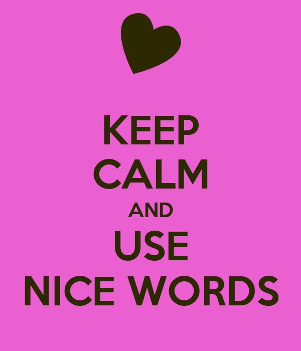 Keep Calm And Use Nice Words Keep Calm And Carry On