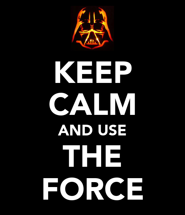 Star Wars Quotes The Force: KEEP CALM AND USE THE FORCE Poster