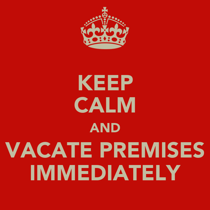 Charming KEEP CALM AND VACATE PREMISES IMMEDIATELY   KEEP CALM AND CARRY ON Image  Gene.