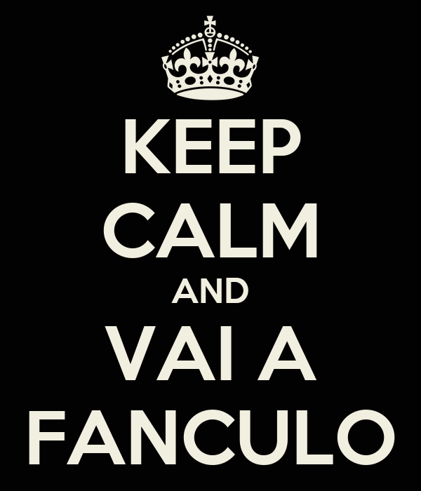KEEP CALM AND VAI A FANCULO - KEEP CALM AND CARRY ON Image