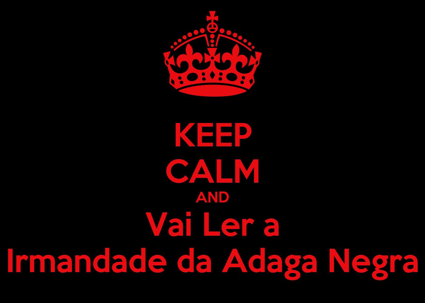 KEEP CALM AND Vai Ler a Irmandade da Adaga Negra - KEEP