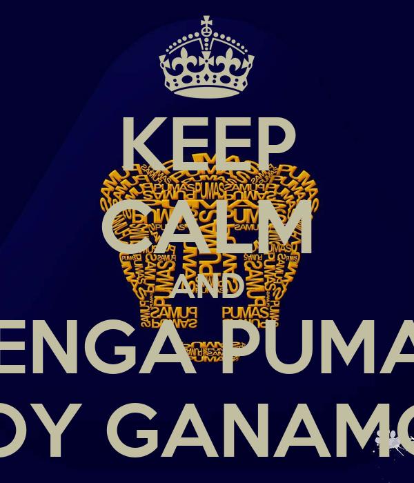 KEEP CALM AND VENGA PUMAS HOY GANAMOS - KEEP CALM AND CARRY ON ...
