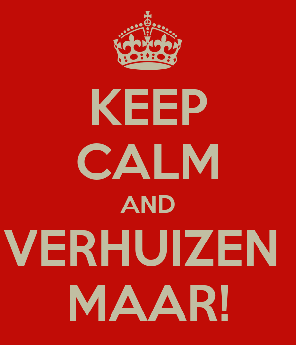 Verrassend KEEP CALM AND VERHUIZEN MAAR! Poster | Shfhb | Keep Calm-o-Matic ZB-65