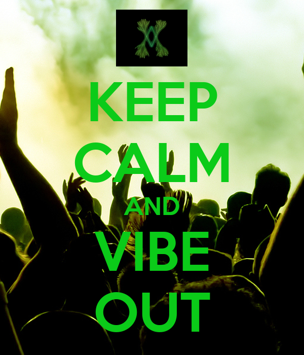 keep calm and vibe out keep calm and carry on image