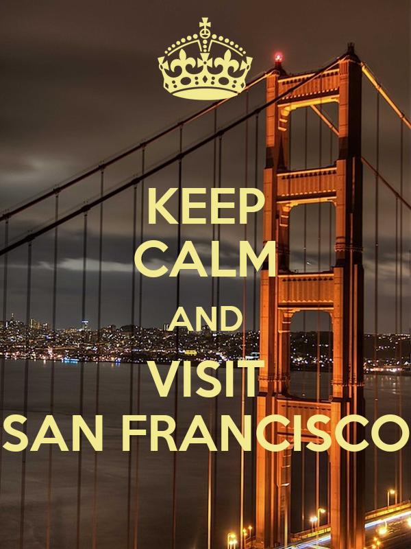 Keep calm and visit san francisco poster jmk keep calm - San francisco tourist information office ...
