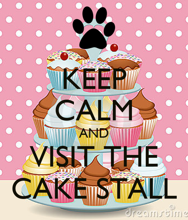 Cake Ideas For Cake Stall : KEEP CALM AND VISIT THE CAKE STALL Poster LBB Keep ...