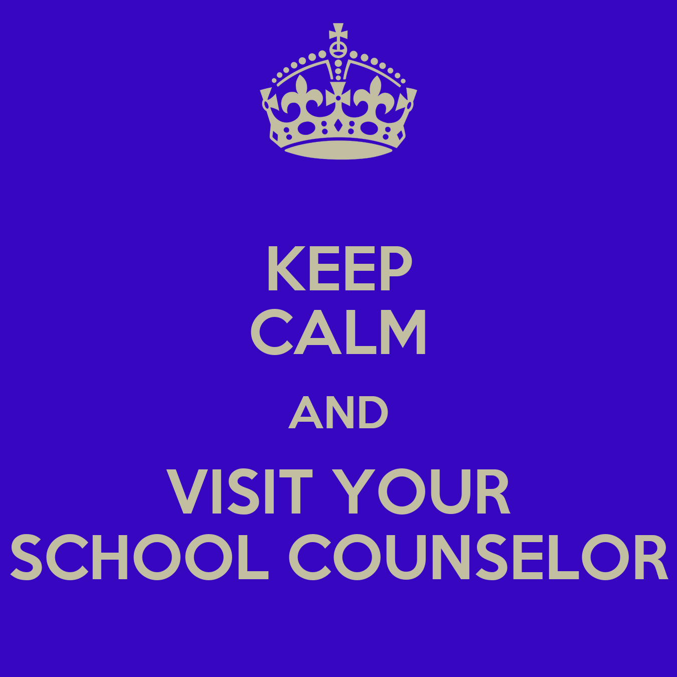 KEEP CALM AND VISIT YOUR SCHOOL COUNSELOR Poster | Amy ...