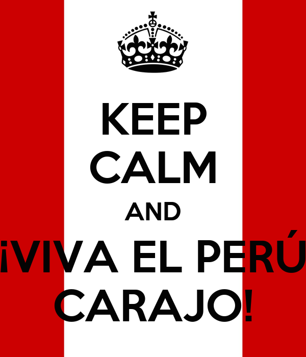 KEEP CALM AND VIVA EL PER CARAJO!