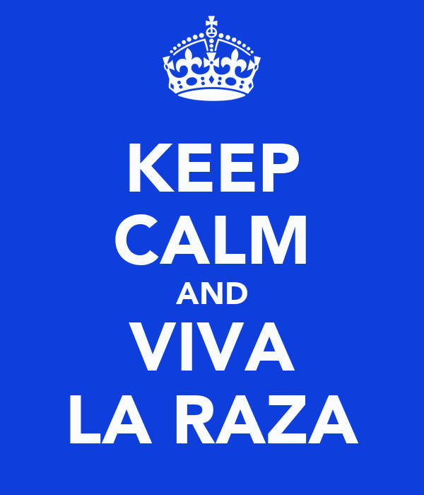 [Image: keep-calm-and-viva-la-raza-2.png]