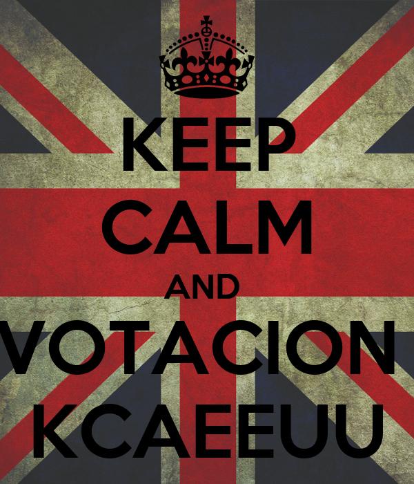 KEEP CALM AND  VOTACION  KCAEEUU
