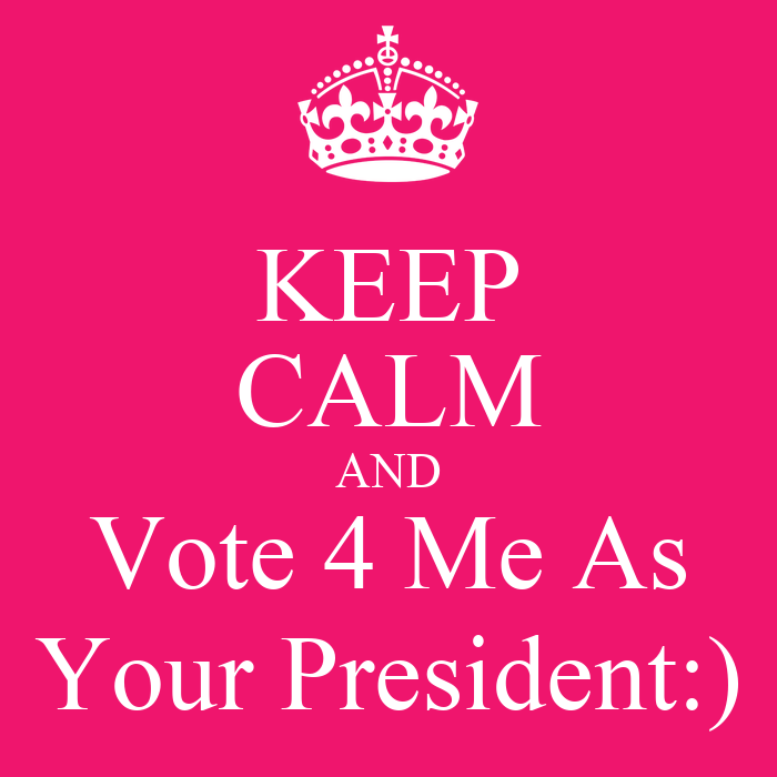KEEP CALM AND Vote 4 Me As Your President:) Poster | Keren ...