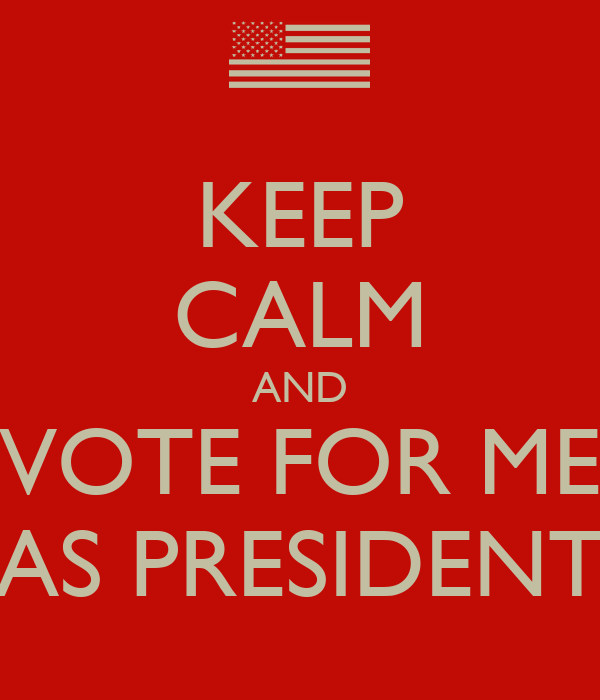 KEEP CALM AND VOTE FOR ME AS PRESIDENT Poster | Jacob ...
