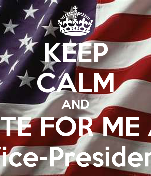 KEEP CALM AND VOTE FOR ME AS Vice-President Poster ...