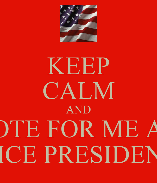 KEEP CALM AND VOTE FOR ME AS VICE PRESIDENT Poster ...