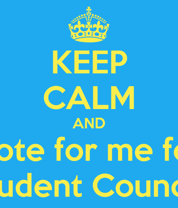 KEEP CALM AND Vote for me for Student Council! Poster ...