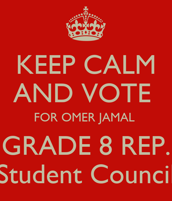KEEP CALM AND VOTE FOR OMER JAMAL GRADE 8 REP. Student Council