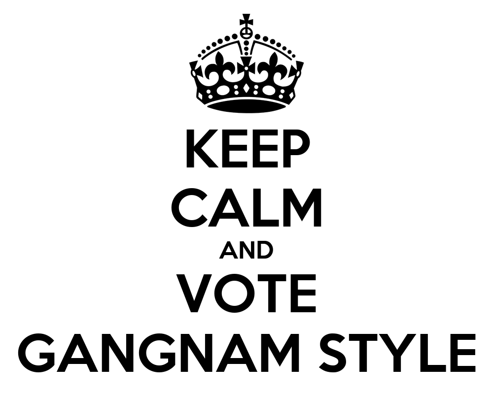 KEEP CALM AND VOTE GANGNAM STYLE - KEEP CALM AND CARRY ON Image