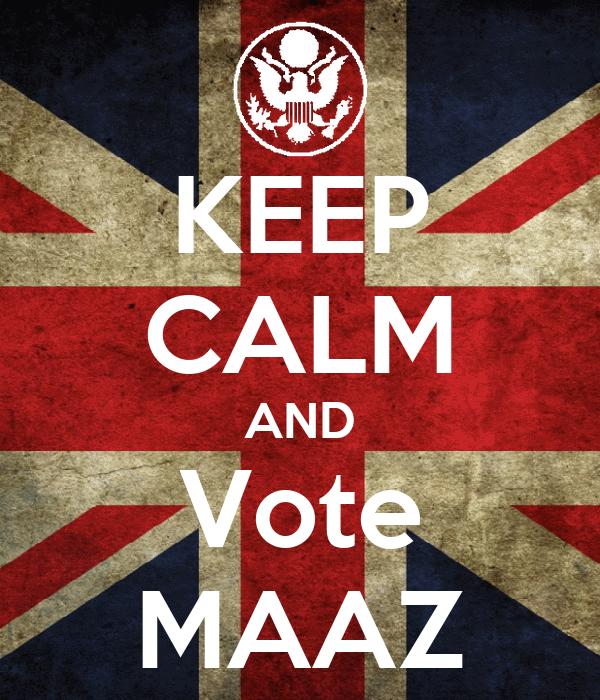 KEEP CALM AND Vote MAAZ Poster | Maaz | Keep Calm-o-Matic