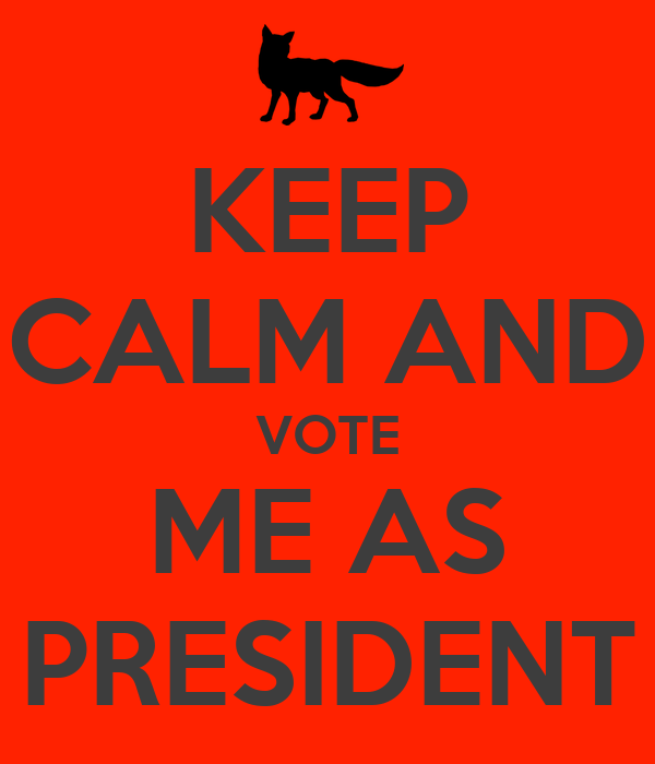 KEEP CALM AND VOTE ME AS PRESIDENT Poster | daniel | Keep ...