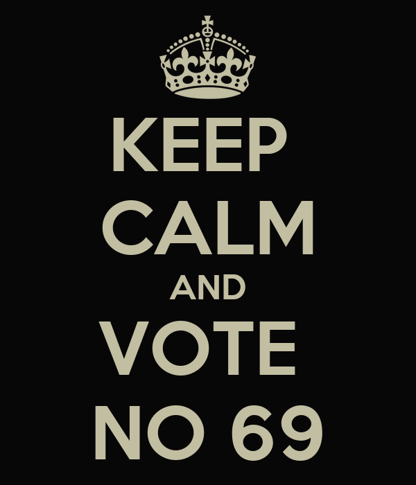 KEEP  CALM AND VOTE  NO 69