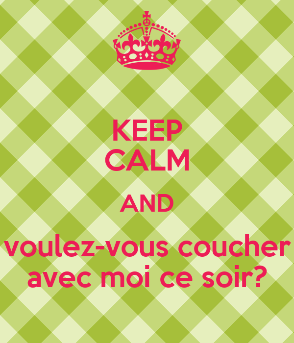 Keep calm and voulez vous coucher avec moi ce soir keep calm and carry on image generator - Voulez vous coucher avec moi ce soir betekenis ...