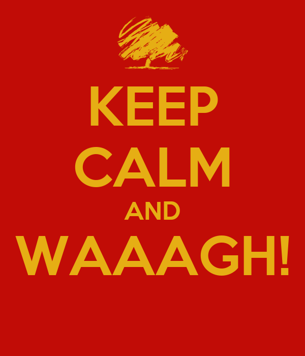 [Image: keep-calm-and-waaagh-4.png]