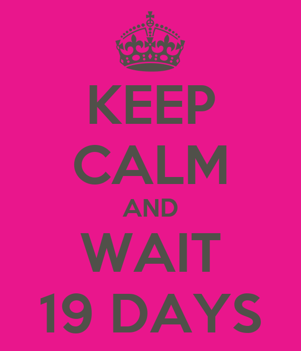 https://sd.keepcalm-o-matic.co.uk/i/keep-calm-and-wait-19-days.png