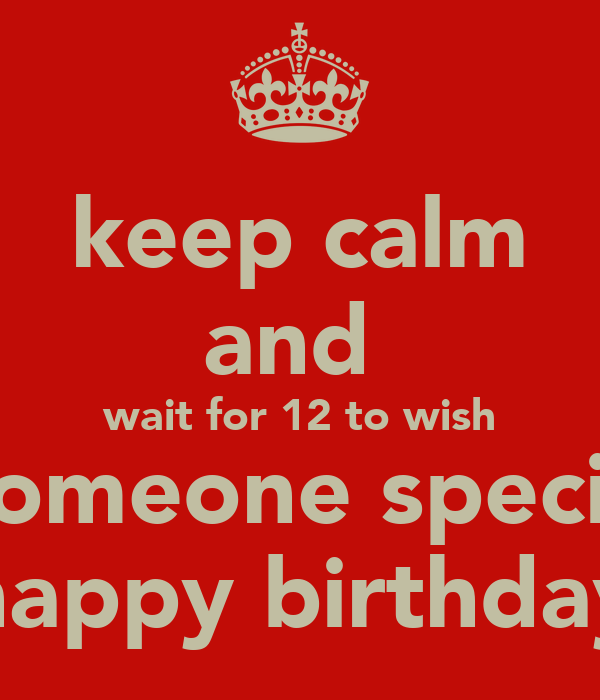Keep Calm And Wait For 12 To Wish Someone Special Happy