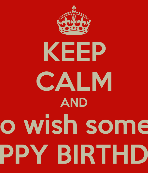 KEEP CALM AND wait for 12 to wish someone special HAPPY BIRTHDAY