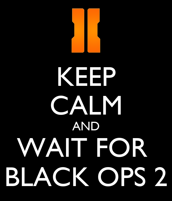 Keep calm and wait for black ops 2 poster tanish keep calm o matic - Black and wait ...