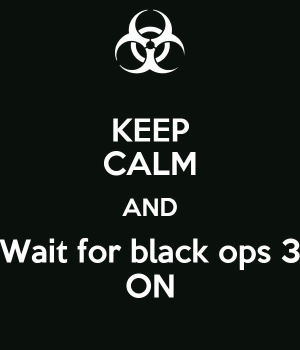 Keep calm and wait for black ops 3 on keep calm and carry on image generator - Black and wait ...