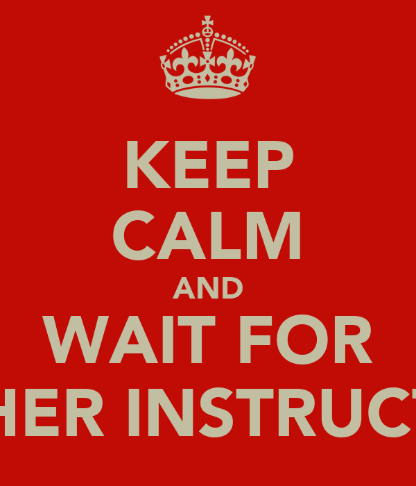 Keep Calm And Wait For Further Instructions Poster David Keep