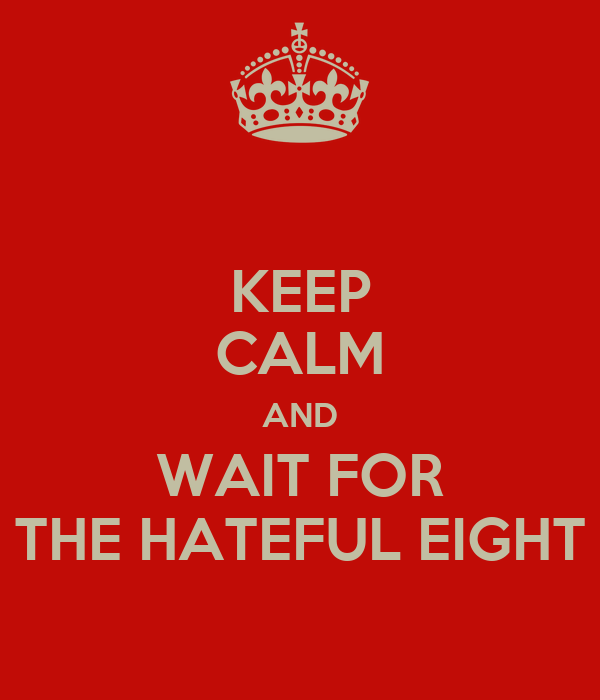 Keep calm and wait for The hateful eight