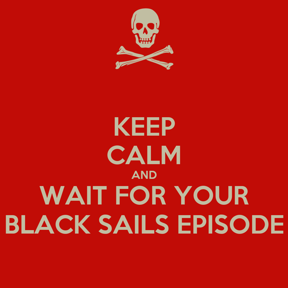 Keep calm and wait for your black sails episode keep calm and carry on image generator - Black and wait ...