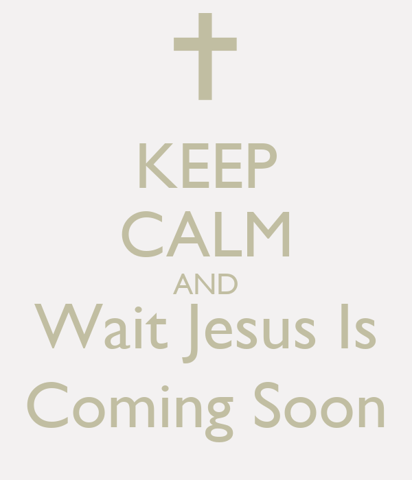 keep calm and wait jesus is coming soon keep calm and
