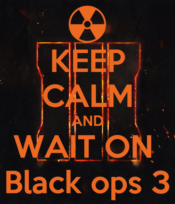 Keep calm and wait on black ops 3 keep calm and carry on image generator - Black and wait ...