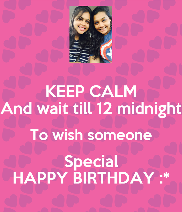 Keep Calm And Wait Till 12 Midnight To Wish Someone Special Happy